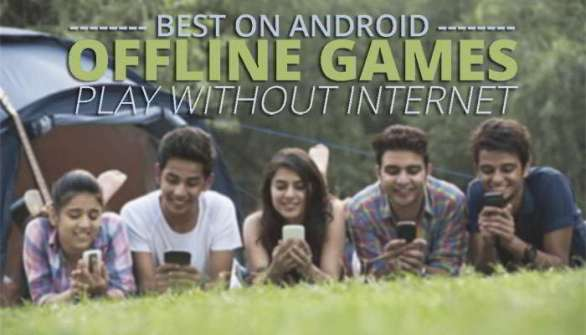 games without wifi - best offline games android