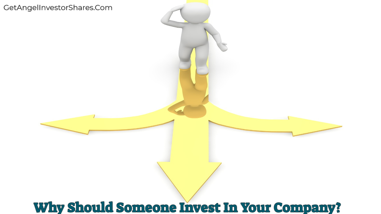 Why Should Someone Invest In Your Company?