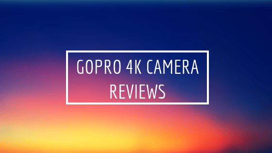 Gopro 4k camera reviews - Gopro 4k camera reviews [2018]