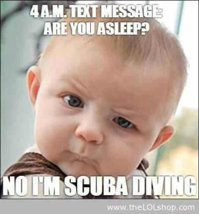 are you sleep no I'm scuba diving