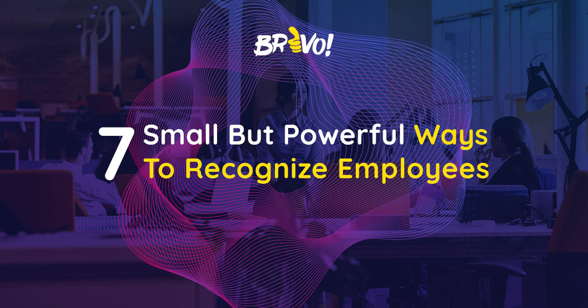 7 Small But Powerful Ways To Recognize Employees