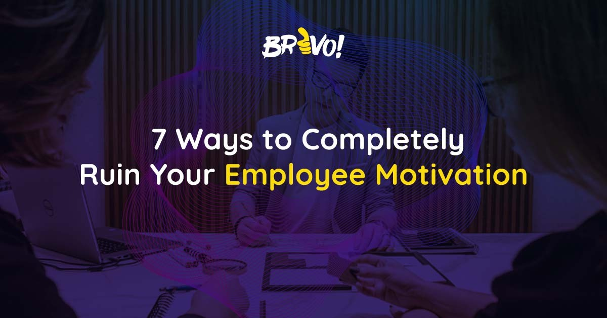7 Ways to Completely Ruin Your Employee Motivation