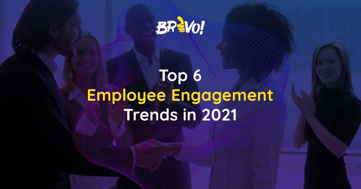 Top 6 Employee Engagement Trends in 2021