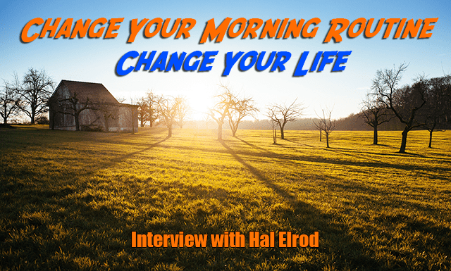 010: Change Your Morning Routine Change Your Life – Interview with Hal Elrod