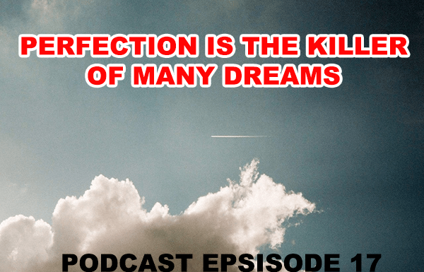 GBL 017: Perfection is the Killer of Many Dreams