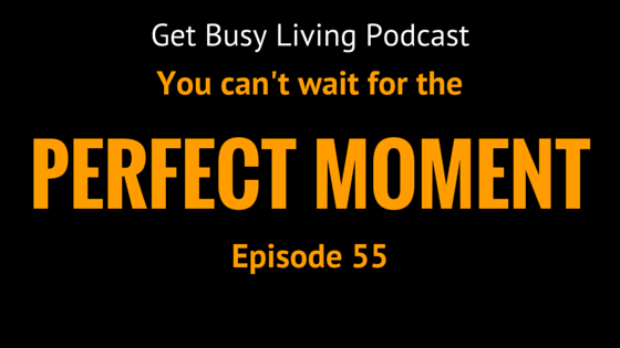 GBL055: Stop waiting for that perfect moment