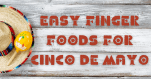 image of blog post title Easy finger foods for Cinco de Mayo
