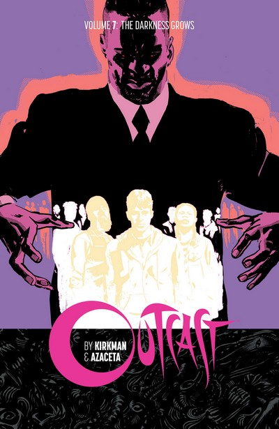Outcast Vol. 7 – The Darkness Grows (TPB) (2019)