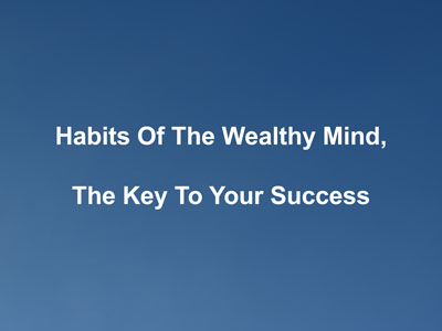 (Video) Habits Of The Wealthy Mind, The Key To Your Success
