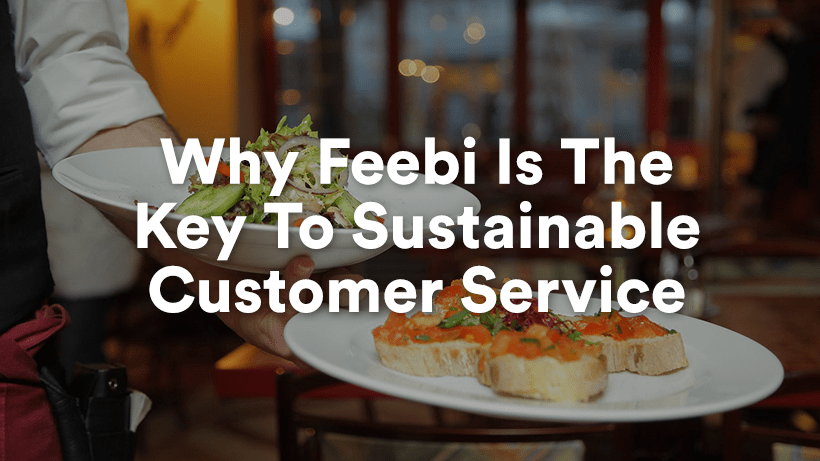 Why Feebi Is The Key To Sustainable Customer Service
