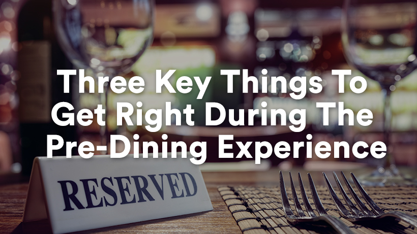 Three Key Things To Get Right During The Pre-Dining Experience