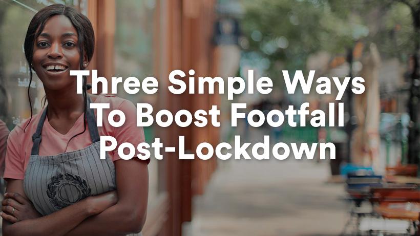 Three Simple Ways To Boost Footfall Post-Lockdown