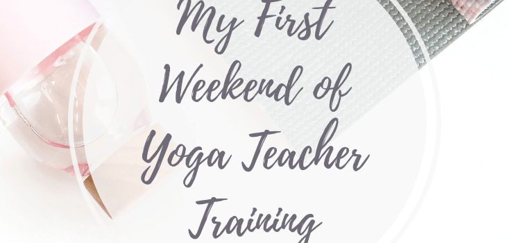My First Weekend of Yoga Teacher Training