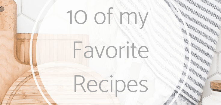 10 of my Favorite Recipes