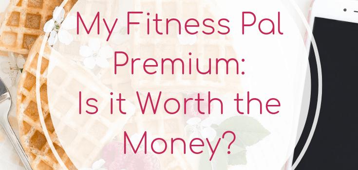 My Fitness Pal Premium: Is it Worth the Money?