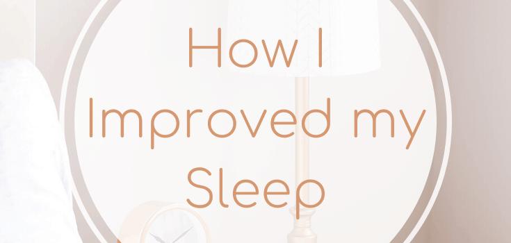 How I Improved my Sleep