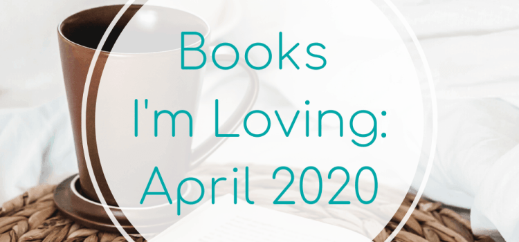 Books I'm Loving: April 2020