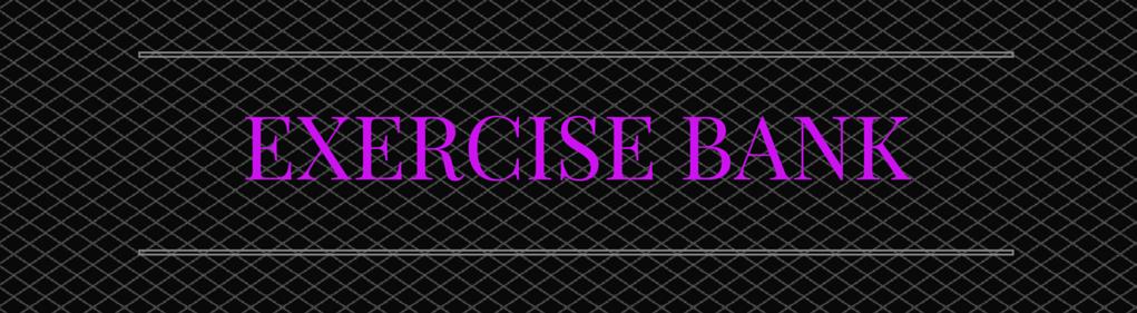 EXERCISE BANK A