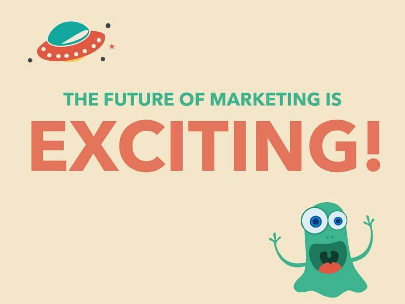 Exciting Future of Marketing