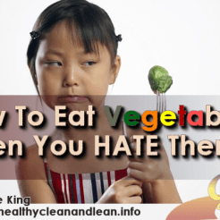 Eat Veggies Even If You Hate 'Em