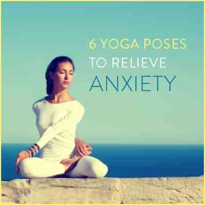 Try these yoga poses to relieve anxiety.