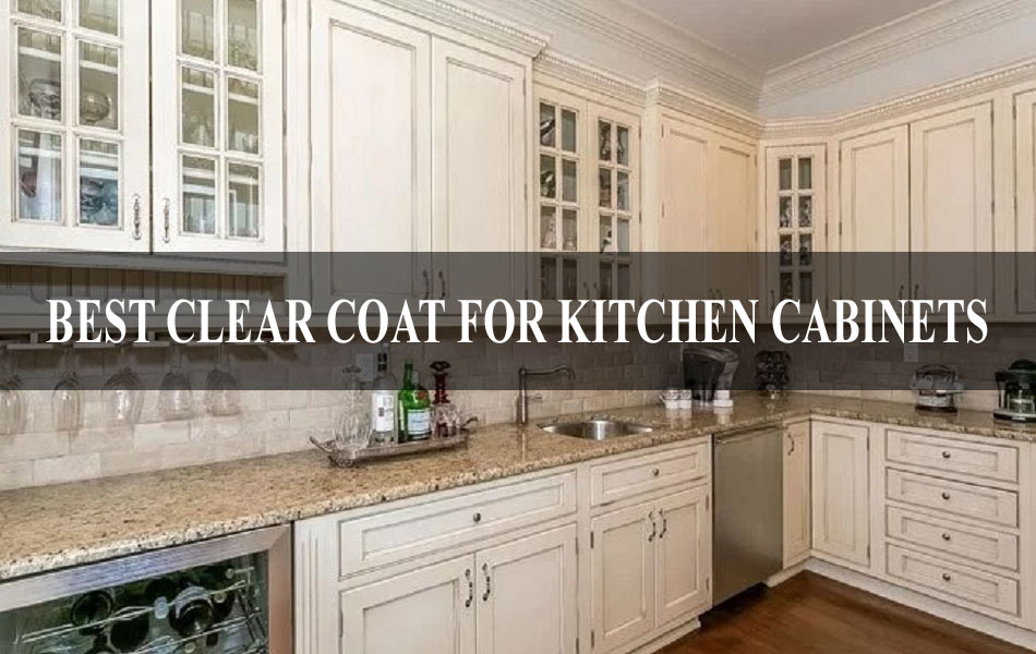 Best Clear Coat For Kitchen Cabinets Review Buying Guide