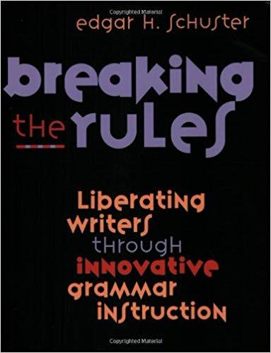 Breaking the Rules: Liberating Writers Through Innovative Grammar Instruction