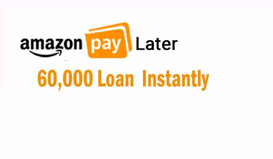 Amazon Pay Later: Instant Loan Up to 60,000