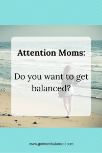 Moms need to be able to get balanced. Get Mom Balanced is all about supporting moms with all that they juggle. Click to read more or pin and save for later!