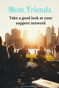 The importance of mom friends | Support network of mom friends | Finding friendship