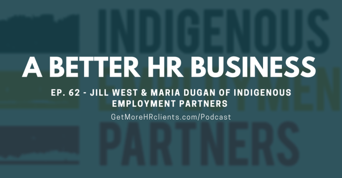 A Better HR Business - Episode 62 - Jill West and Maria Dugan of Indigenous Employment Partners