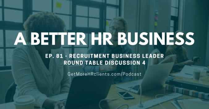 A Better HR Business - Recruitment Business Leader Round Table Discussion 4