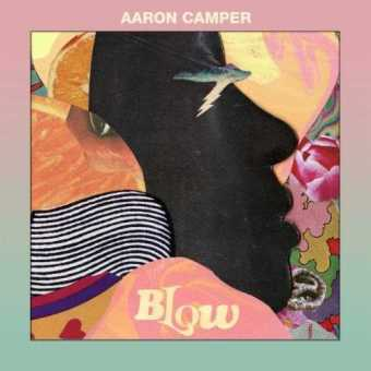 "RISING SINGER/SONGWRITER AARON CAMPER RELEASES NEW EP ""BLOW"" [AUDIO]"