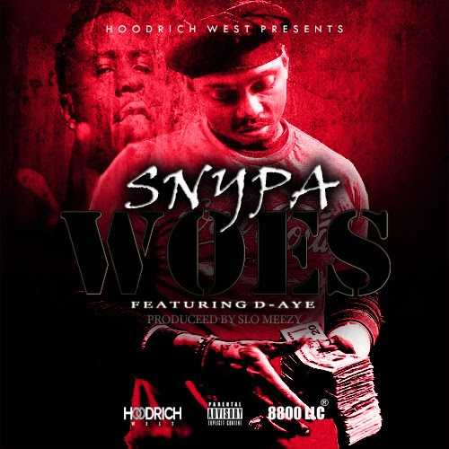 """Snypa Ft. D-Aye - """"Woes"""" (Prod By Slo Meezy) [Audio]"""