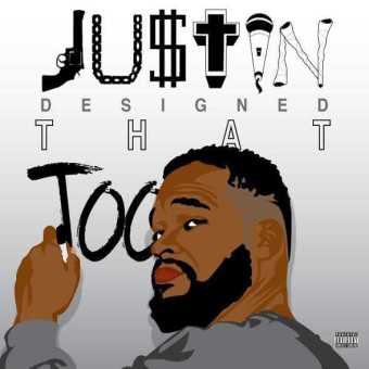 "New Project: JU$TIN – ""JUSTIN Designed THAT Too"" [Audio]"
