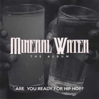 Mineral Water (The Album) (Executive Producer: Dough from Da Go)