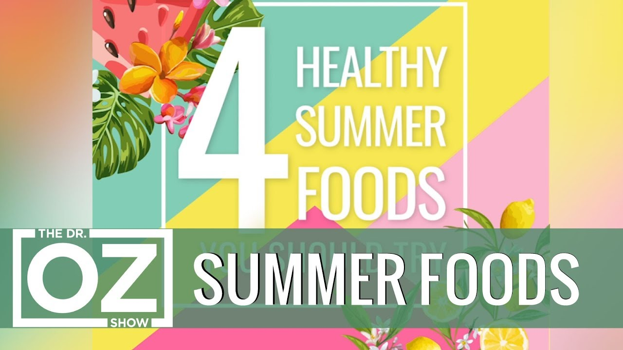 4 Healthy Summer Foods You Should Try