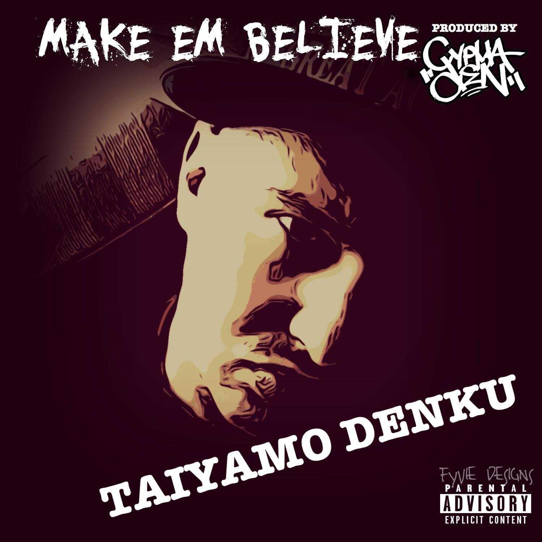"CDM Presents: Taiyamo Denku "" Make Em Believe"" [Music Video]"