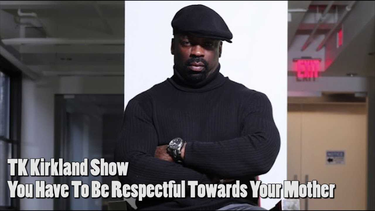 TK Kirkland Show: You Have To Be Respectful Towards Your Mother