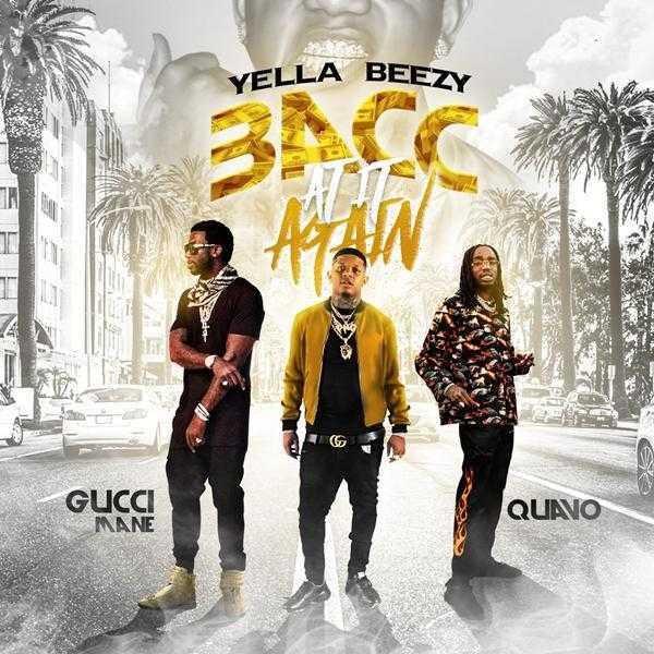 Yella Beezy, Quavo & Gucci Mane