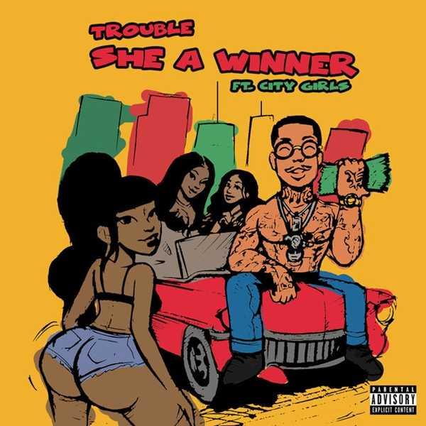New Single: Trouble – She A Winner (feat. City Girls) [Audio]