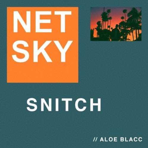 "NETSKY DROPS NEW SINGLE ""SNITCH"" FEATURING ALOE BLACC [AUDIO]"