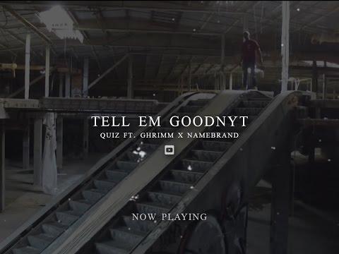 """Quiz - """"Tell Em Goodnyt"""" ft. Namebrand & Ghrimm"""