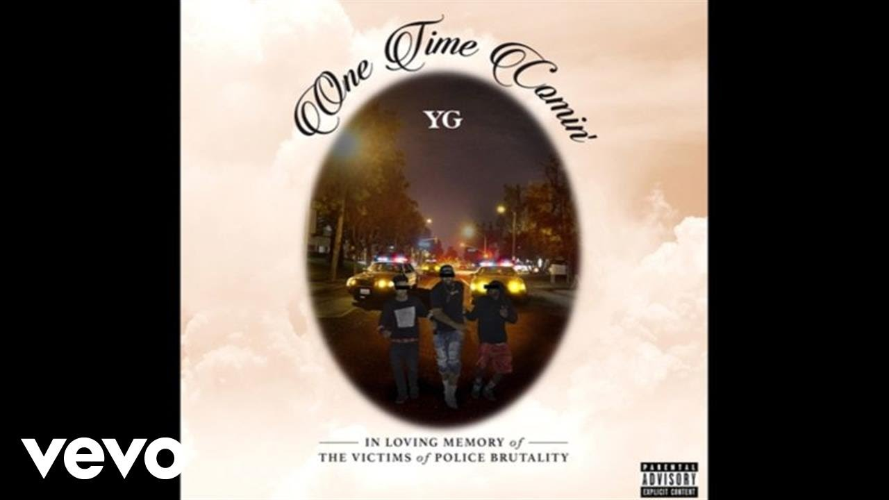 "YG - ""One Time Comin'"" [Audio]"