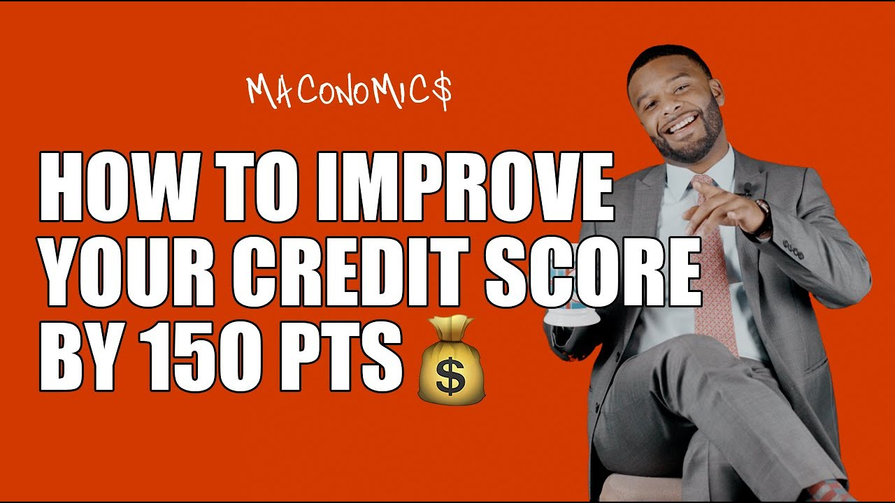 How To Improve Your Credit Score By 150 PTS   Maconomics