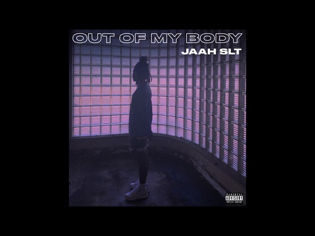 """Jaah SLT - """"Out Of My Body"""" OFFICIAL VERSION"""
