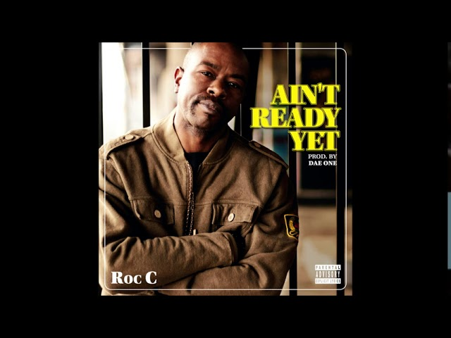 """Roc C - """"Ain't Ready Yet"""" OFFICIAL VERSION"""
