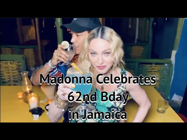 Madonna Celebrates her 62nd Birthday in Jamaica with Boyfriend and Family