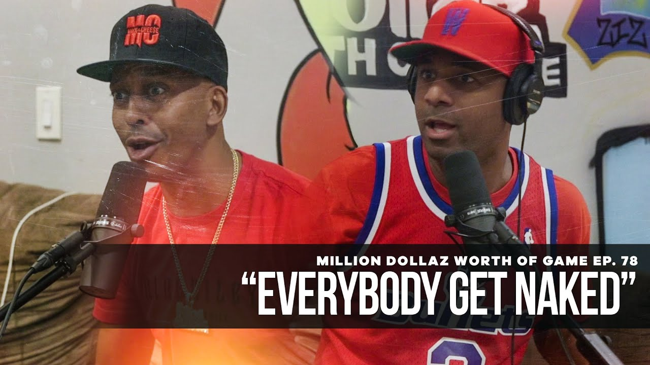 """Million Dollaz Worth of Game Episode 78: """"Everybody Get Naked"""""""