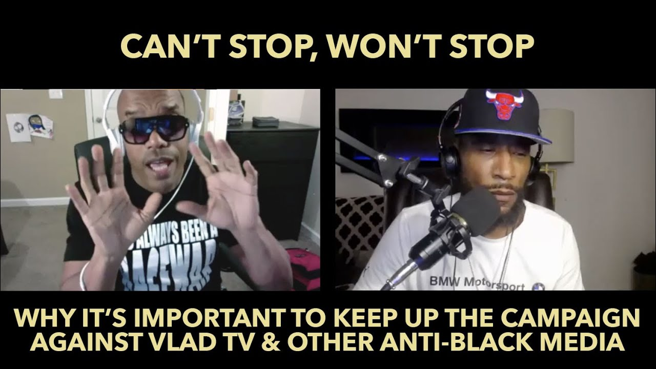 Can't Stop, Won't Stop: It's Important To Keep Up The Campaign Against Vlad TV & Anti-Black Media